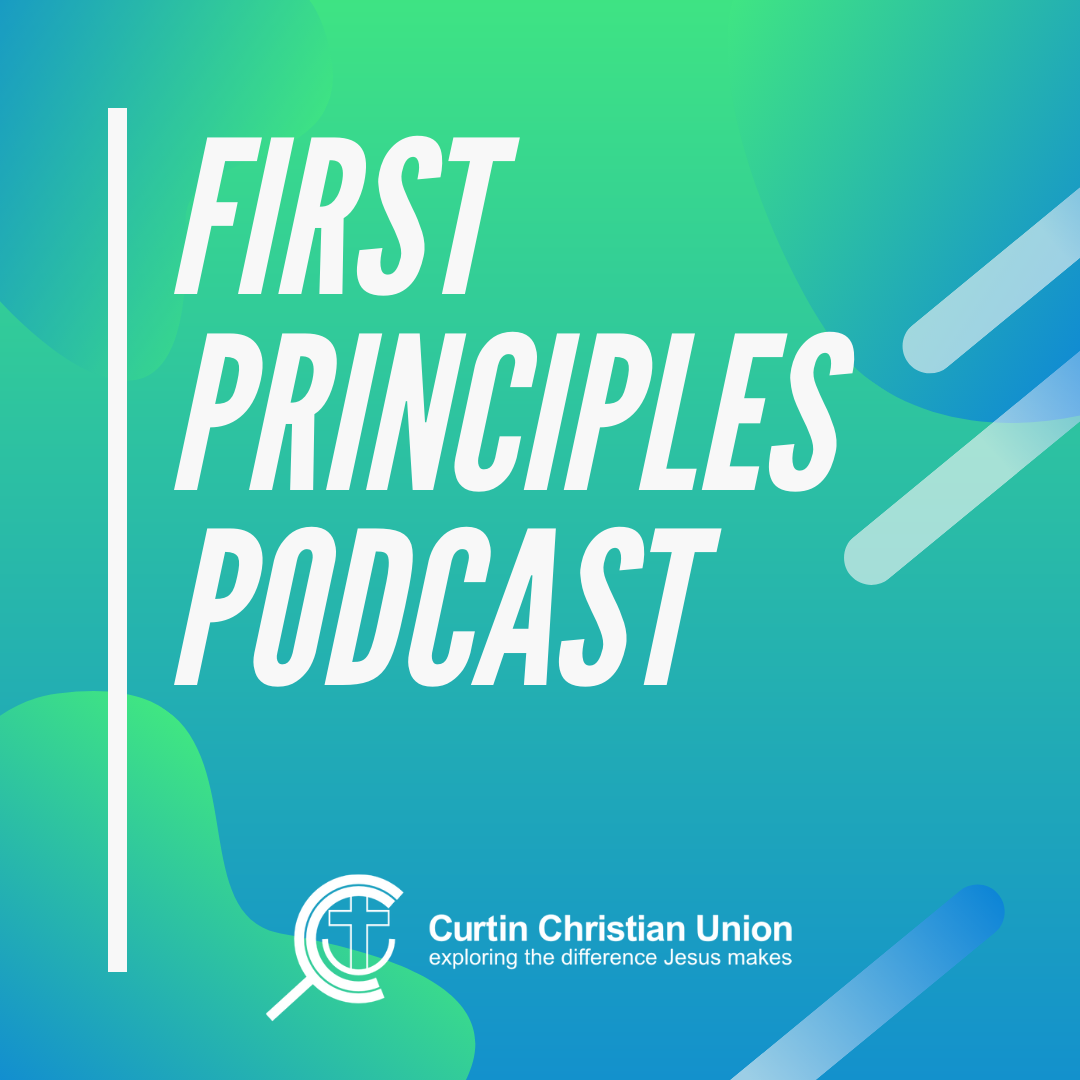 First Principles Podcast from Curtin Christian Union